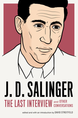 J. D. Salinger: The Last Interview by J. D. Salinger