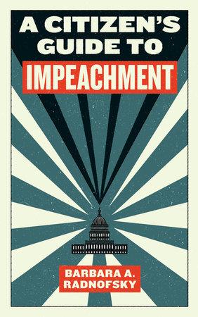 A Citizen's Guide to Impeachment by Barbara Radnofsky