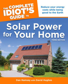 The Complete Idiot's Guide to Solar Power for Your Home, 3rd Edition