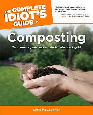 The Complete Idiot's Guide to Composting by Chris McLaughlin