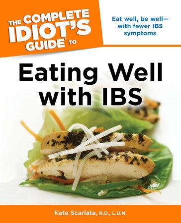 The Complete Idiot's Guide to Eating Well with IBS by Kate Scarlata RD, LDN