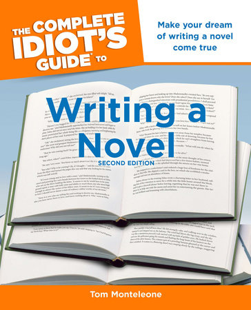 The Complete Idiot's Guide to Writing a Novel, 2nd Edition by Tom Monteleone