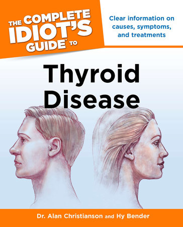 The Complete Idiot's Guide to Thyroid Disease by Alan Christianson and Hy Bender