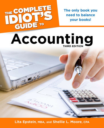 The Complete Idiot's Guide to Accounting, 3rd Edition by Lita Epstein MBA and Shellie Moore