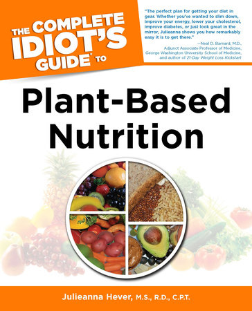 The Complete Idiot's Guide to Plant-Based Nutrition by Julieanna Hever M.S., R.D.