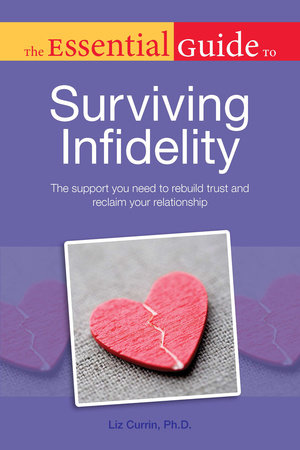 The Essential Guide to Surviving Infidelity by Liz Currin, Ph.D.