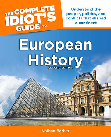 The Complete Idiot's Guide to European History, 2e by Nathan Barber