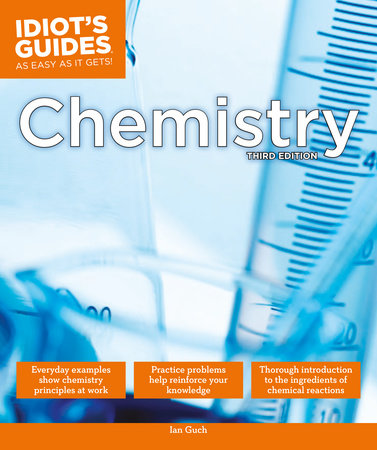 The Complete Idiot's Guide to Chemistry, 3rd Edition by Ian Guch