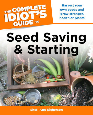 The Complete Idiot's Guide to Seed Saving And Starting by Sheri Richerson