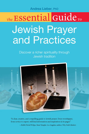 The Essential Guide to Jewish Prayer and Practices by Andrea Lieber Ph.D.