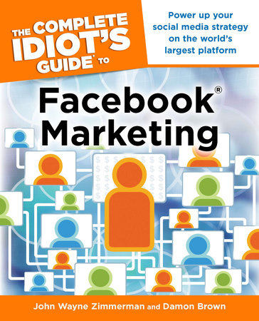 The Complete Idiot's Guide to Facebook Marketing by John Wayne Zimmerman and Damon Brown