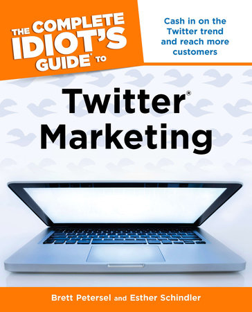The Complete Idiot's Guide to Twitter Marketing by Brett Petersel and Esther Schindler