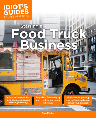 The Complete Idiot's Guide to Starting a Food Truck Business by Alan Philips