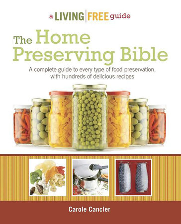 The Home Preserving Bible by Carole Cancler