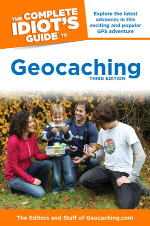 The Complete Idiot's Guide to Geocaching, 3e by Editors & Staff Geocaching.com