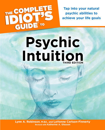 The Complete Idiot's Guide to Psychic Intuition, 3E by Lynn Robinson and LaVonne Carlson-Finnerty