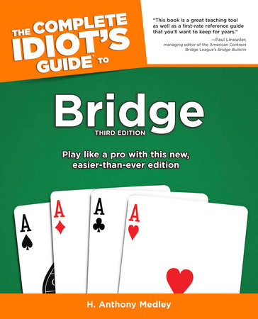 The Complete Idiot's Guide To Bridge, 3e by H. Anthony Medley