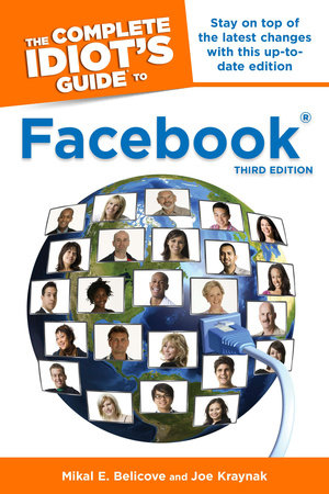The Complete Idiot's Guide to Facebook, 3E by Mikal E. Belicove and Joe Kraynak