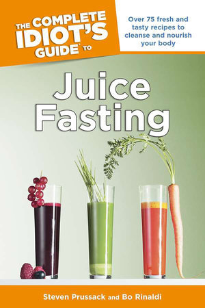 The Complete Idiot's Guide to Juice Fasting by Steven Prussack and Bo Rinaldi