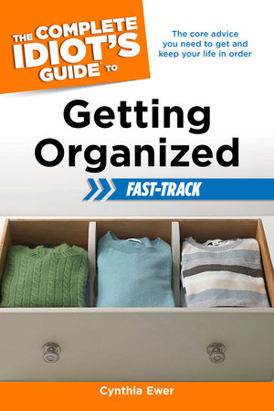The Complete Idiot's Guide to Getting Organized Fast-Track by Cynthia Ewer