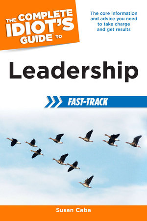 The Complete Idiot's Guide to Leadership Fast-Track by Susan Caba