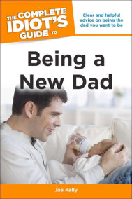 The Complete Idiot's Guide to Being a New Dad