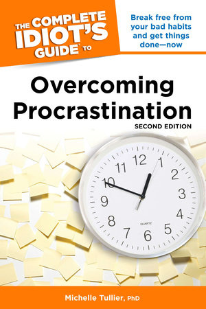 The Complete Idiot's Guide to Overcoming Procrastination, 2E by Michelle Tullier