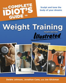The Complete Idiot's Guide to Weight Training Illustrated, Fourth Edition