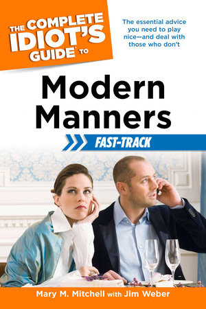 The Complete Idiot's Guide to Modern Manners Fast-Track by Mary Mitchell and Jim Weber