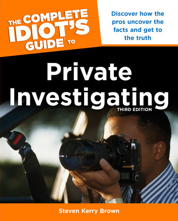 The Complete Idiot's Guide to Private Investigating, Third Edition by Steven Kerry Brown