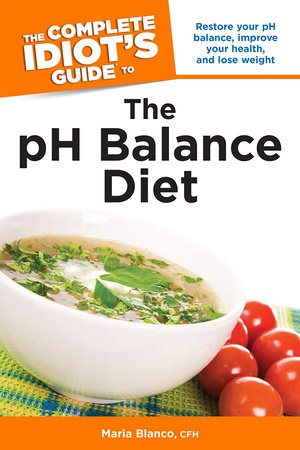 The Complete Idiot's Guide to the pH Balance Diet by Maria Blanco, CFH