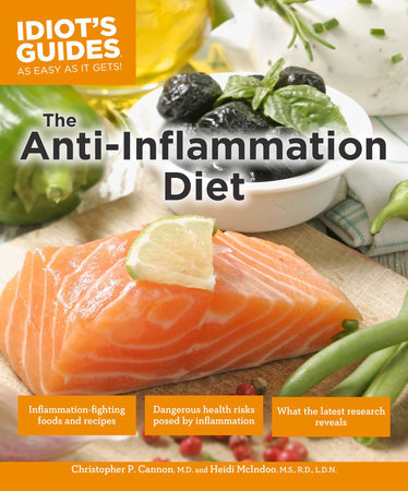 The Anti-Inflammation Diet, Second Edition by Christopher P. Cannon, M.D. and Heidi McIndoo, M.S., R.D., L.D.N.