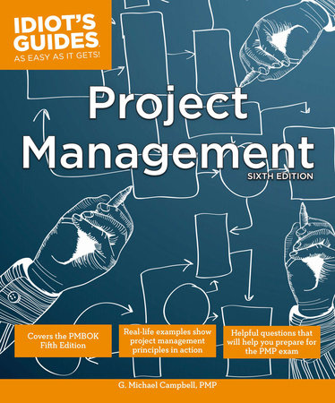Idiot's Guides: Project Management, Sixth Edition by G. Michael Campbell PMP