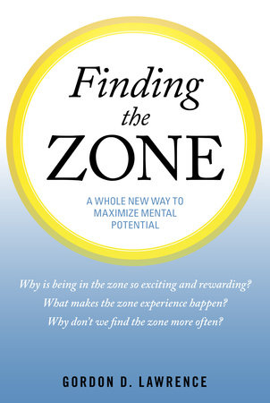 Finding the Zone by Gordon D. Lawrence