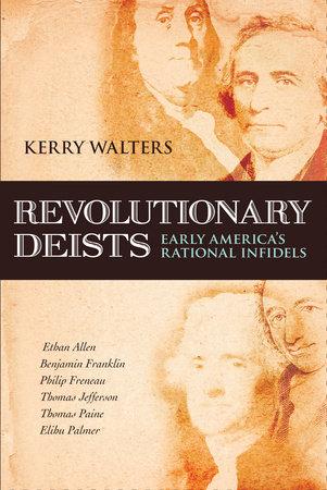 Revolutionary Deists by Kerry Walters