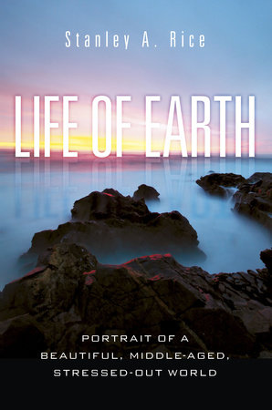 Life of Earth by Stanley A. Rice, Ph.D.