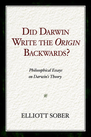 Did Darwin Write the Origin Backwards? by Elliott Sober
