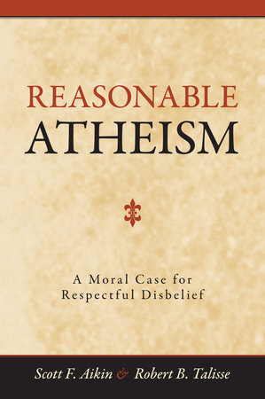 Reasonable Atheism by Scott F. Aikin and Robert B. Talisse
