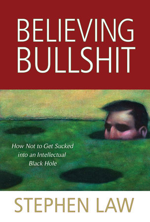 Believing Bullshit by Stephen Law
