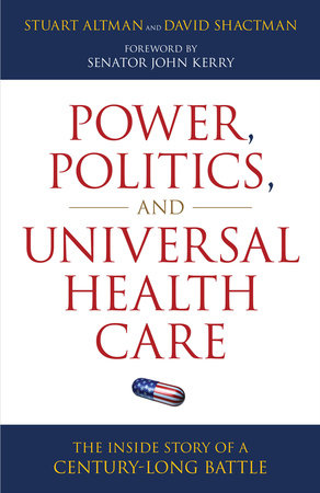 Power, Politics, and Universal Health Care by Stuart Altman and David Shactman