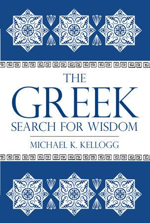 The Greek Search for Wisdom by Michael K. Kellogg