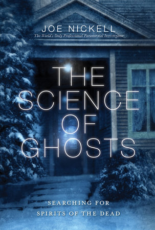 The Science of Ghosts by Joe Nickell