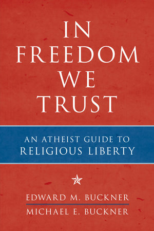 In Freedom We Trust by Edward M. Buckner and Michael E. Buckner