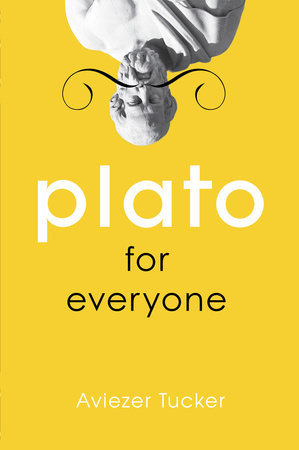 Plato for Everyone by Aviezer Tucker
