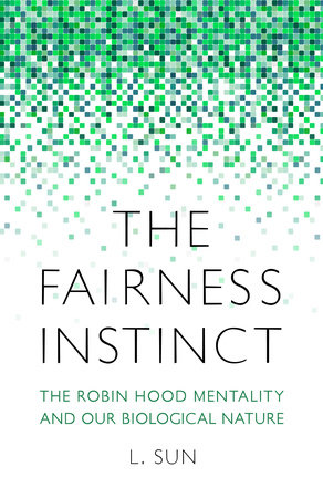 The Fairness Instinct by L. Sun