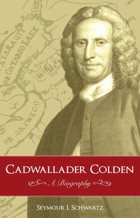 Cadwallader Colden by Seymour I. Schwartz