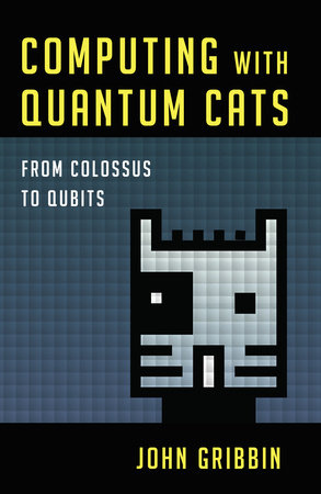 Computing with Quantum Cats by John Gribbin