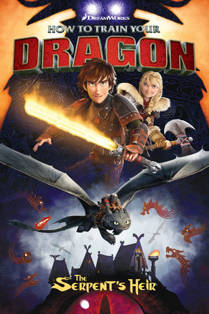 How to Train Your Dragon: The Serpent's Heir by Dean DeBlois and Richard Hamilton