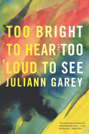 Too Bright to Hear Too Loud to See by Juliann Garey