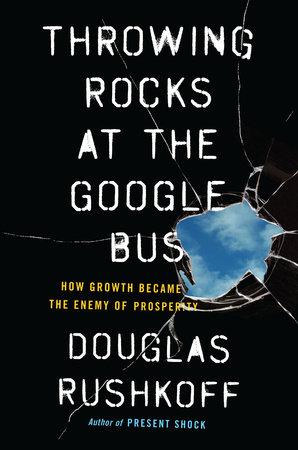 Throwing Rocks at the Google Bus by Douglas Rushkoff